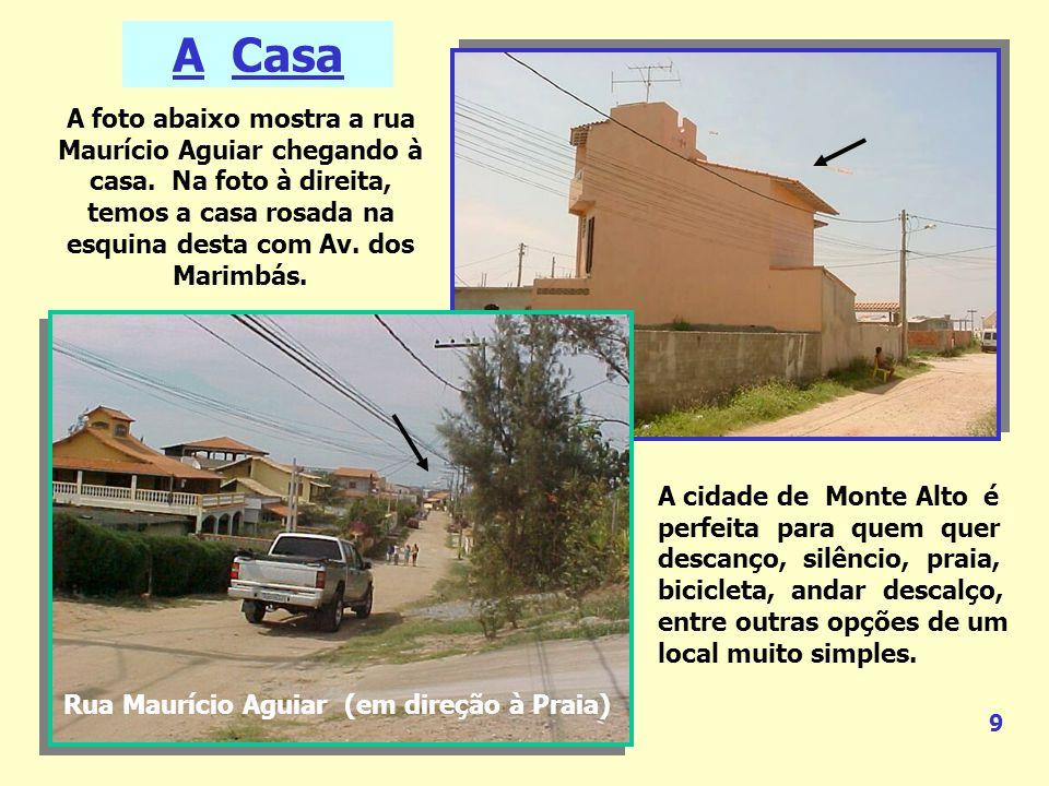 A Casa A foto abaixo mostra a rua Maurício Aguiar chegando à casa. Na foto à direita, temos a casa rosada na esquina desta com Av. dos Marimbás.