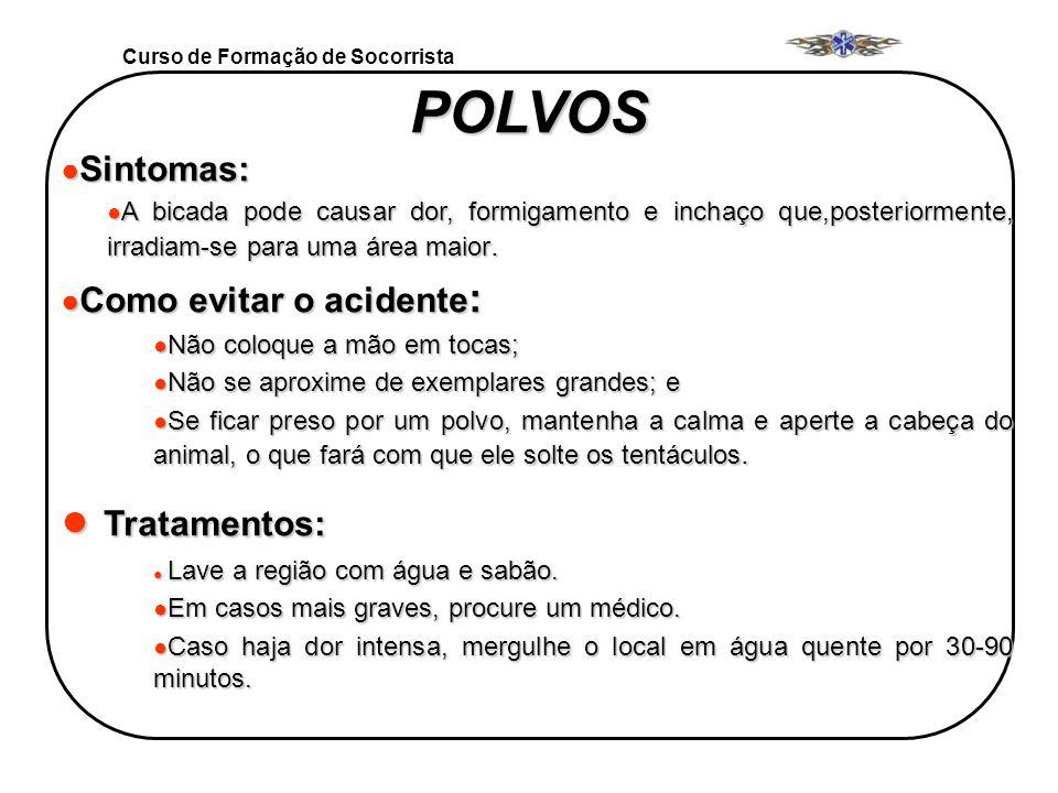 POLVOS Tratamentos: Sintomas: Como evitar o acidente: