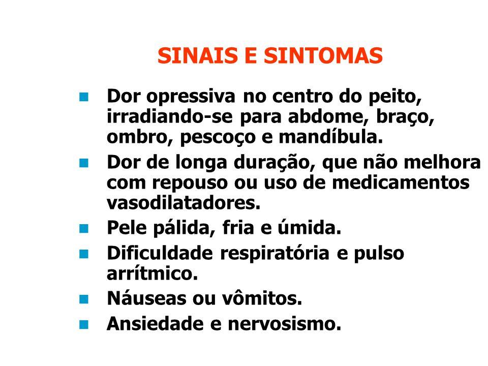 SINAIS E SINTOMAS Dor opressiva no centro do peito, irradiando-se para abdome, braço, ombro, pescoço e mandíbula.