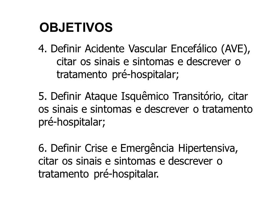 OBJETIVOS 4. Definir Acidente Vascular Encefálico (AVE), citar os sinais e sintomas e descrever o tratamento pré-hospitalar;