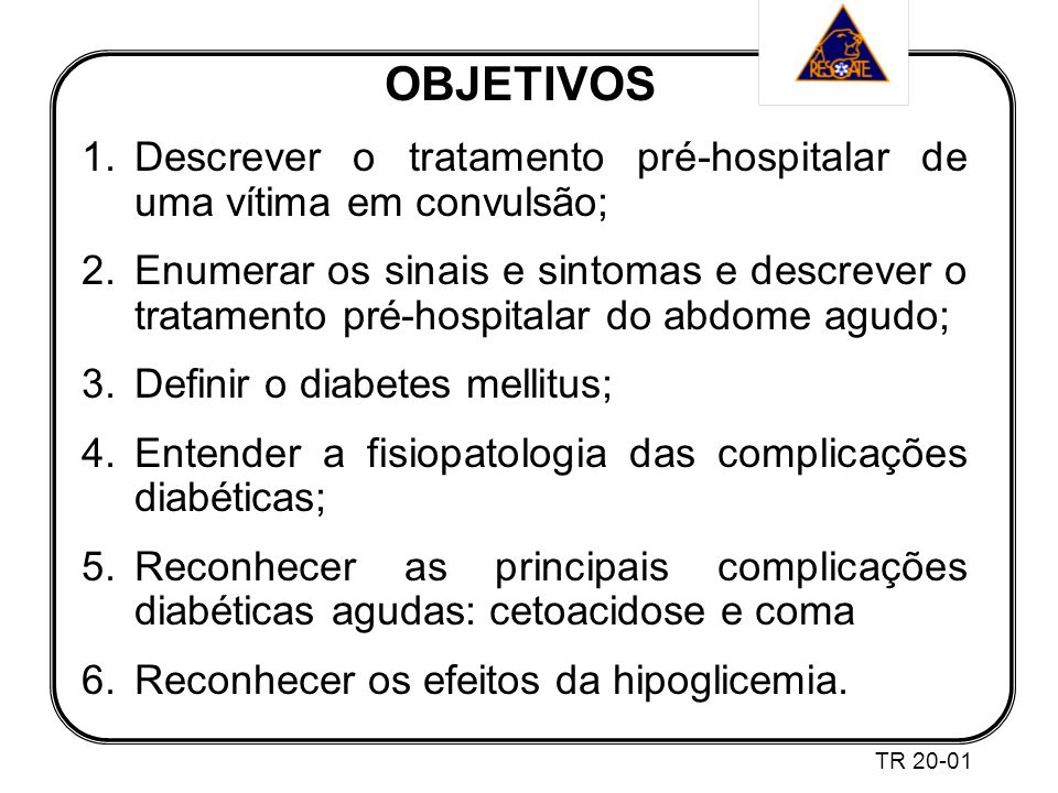 OBJETIVOS Descrever o tratamento pré-hospitalar de uma vítima em convulsão;