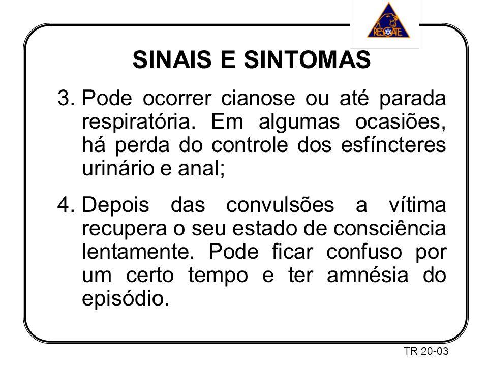 SINAIS E SINTOMAS Pode ocorrer cianose ou até parada respiratória. Em algumas ocasiões, há perda do controle dos esfíncteres urinário e anal;