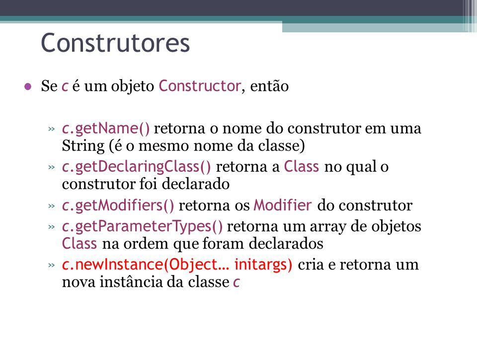 Construtores Se c é um objeto Constructor, então