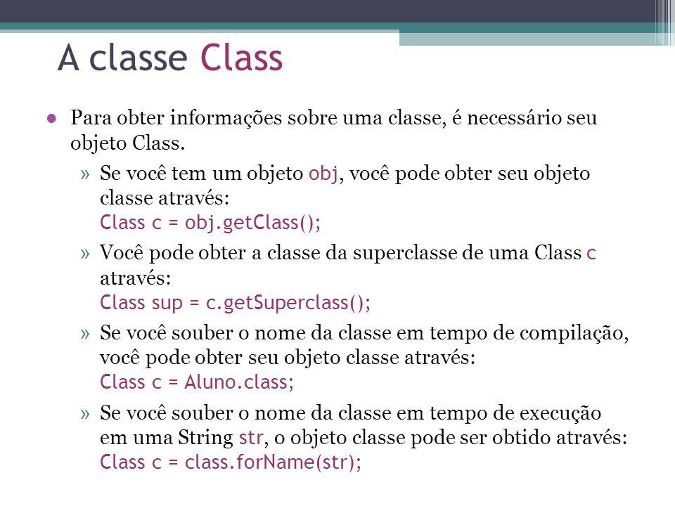 A classe Class Para obter informações sobre uma classe, é necessário seu objeto Class.