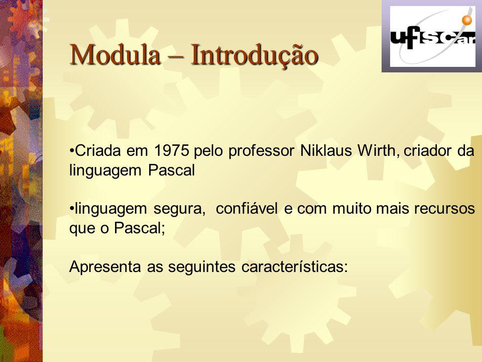 Modula – Introdução Criada em 1975 pelo professor Niklaus Wirth, criador da. linguagem Pascal.