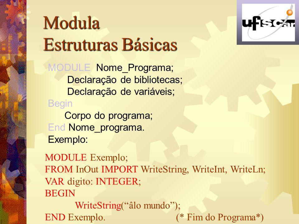 Modula Estruturas Básicas MODULE Nome_Programa;