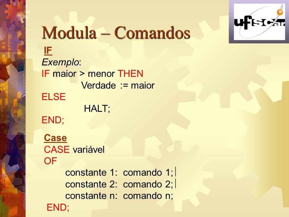 Modula – Comandos IF Exemplo: IF maior > menor THEN