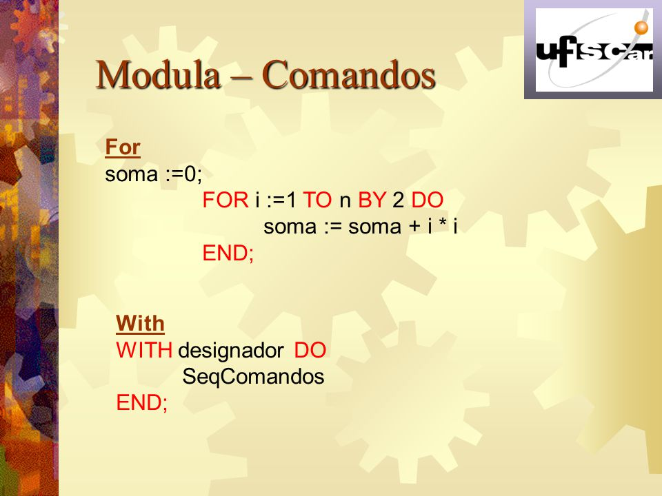 Modula – Comandos For soma :=0; FOR i :=1 TO n BY 2 DO
