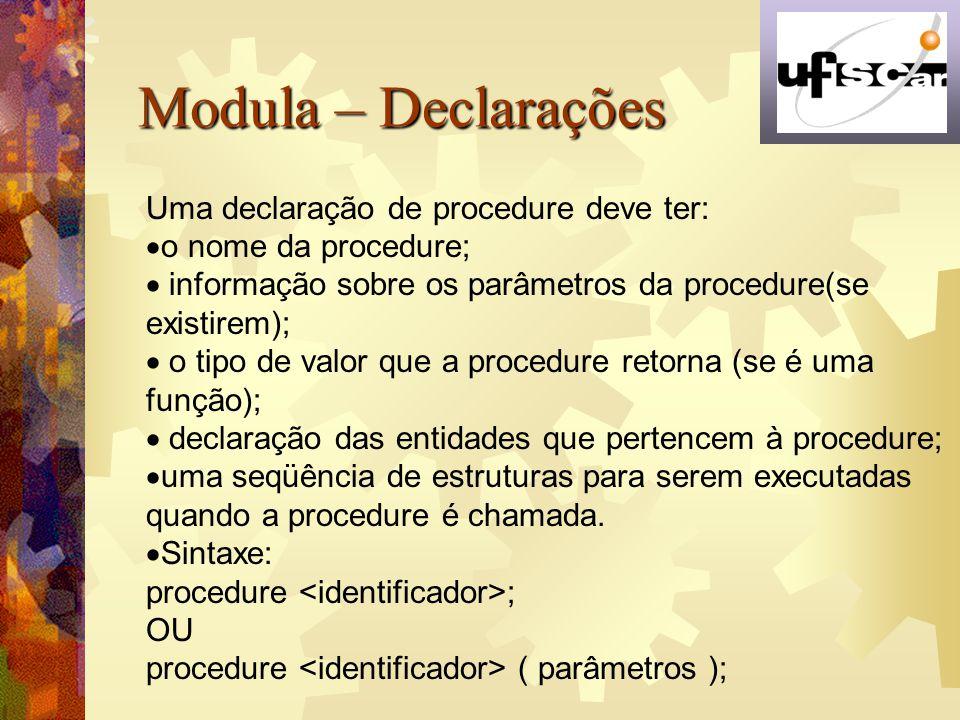 Modula – Declarações Uma declaração de procedure deve ter: