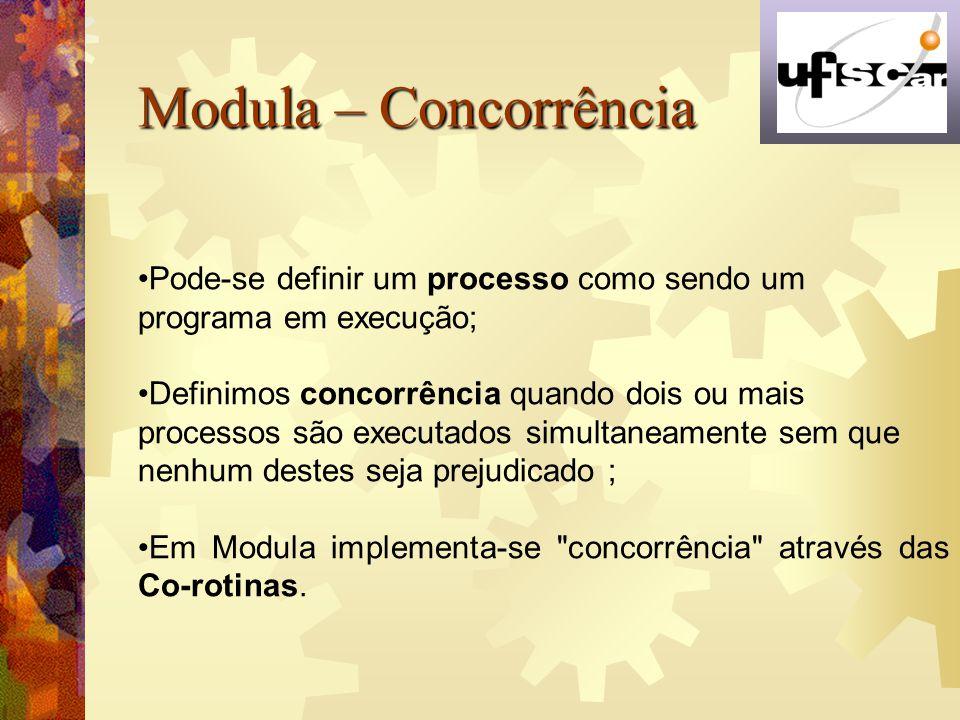 Modula – Concorrência Pode-se definir um processo como sendo um programa em execução;