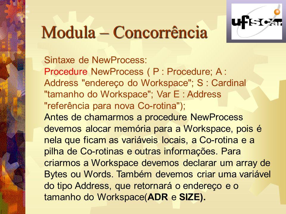 Modula – Concorrência Sintaxe de NewProcess: