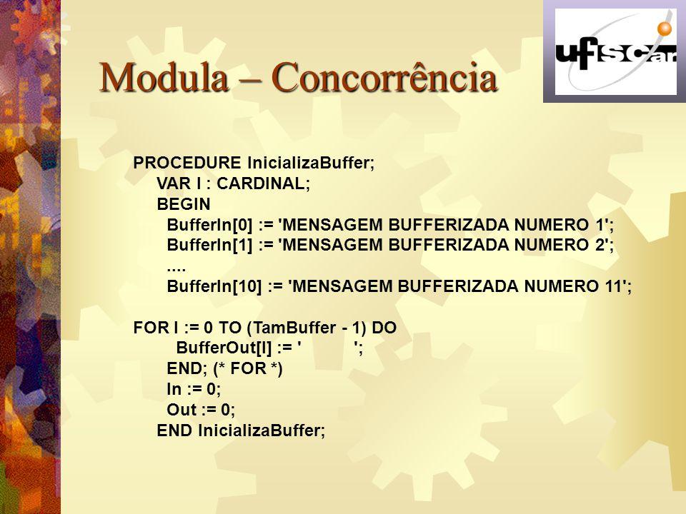 Modula – Concorrência PROCEDURE InicializaBuffer; VAR I : CARDINAL;
