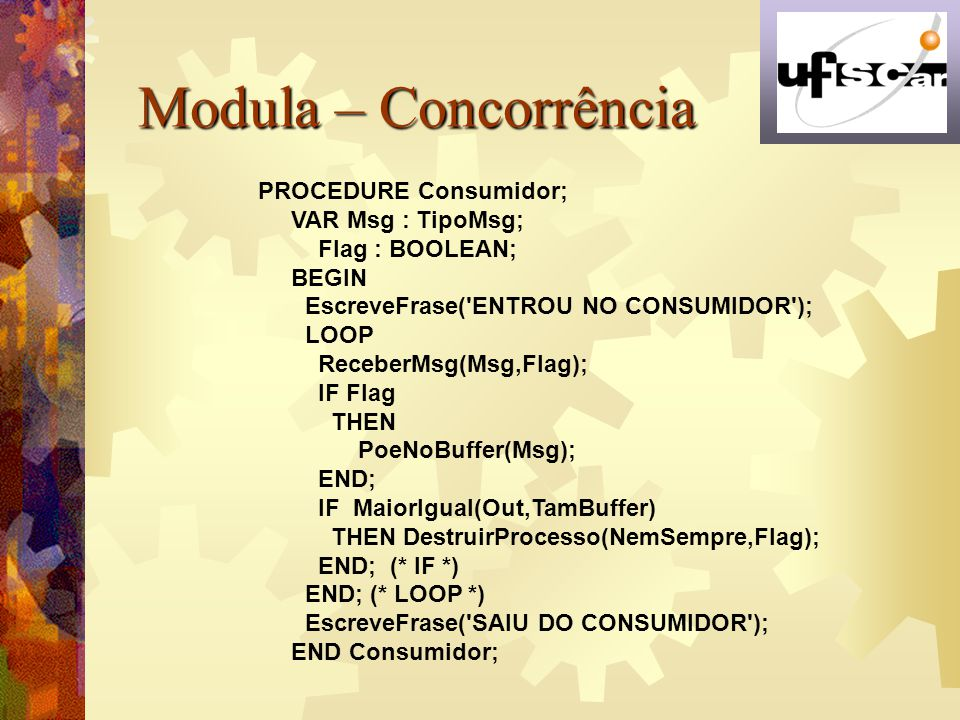 Modula – Concorrência PROCEDURE Consumidor; VAR Msg : TipoMsg;