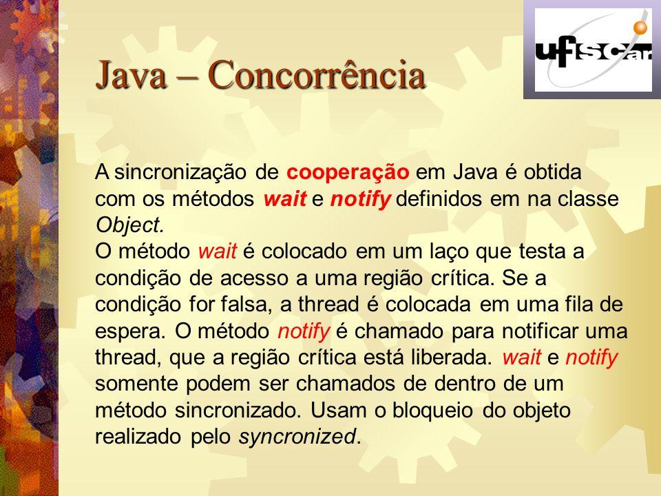 Java – Concorrência A sincronização de cooperação em Java é obtida com os métodos wait e notify definidos em na classe Object.