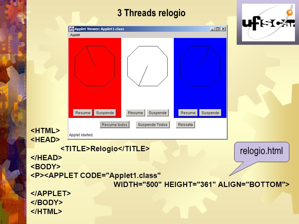 3 Threads relogio relogio.html <HTML> <HEAD>