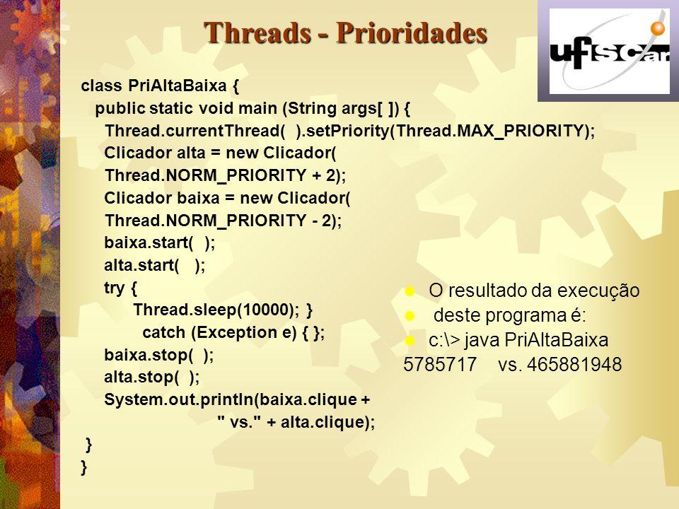 Threads - Prioridades O resultado da execução deste programa é:
