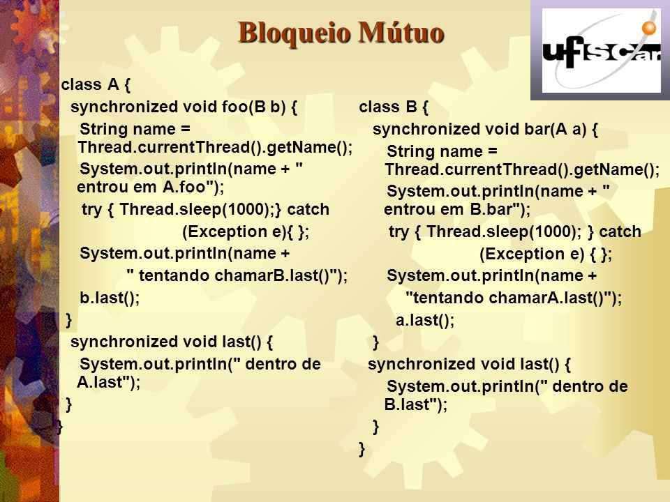 Bloqueio Mútuo class A { synchronized void foo(B b) {