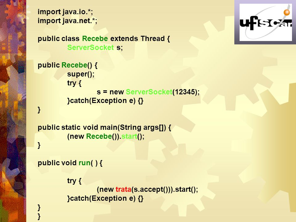 import java.io.*; import java.net.*; public class Recebe extends Thread { ServerSocket s; public Recebe() {