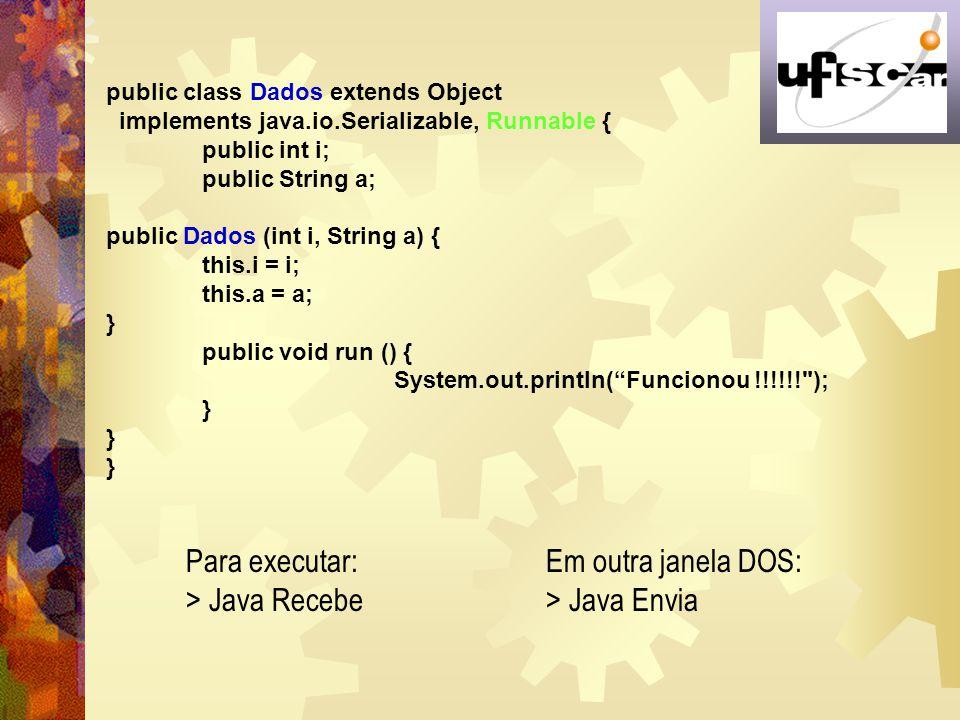 Para executar: > Java Recebe Em outra janela DOS: > Java Envia