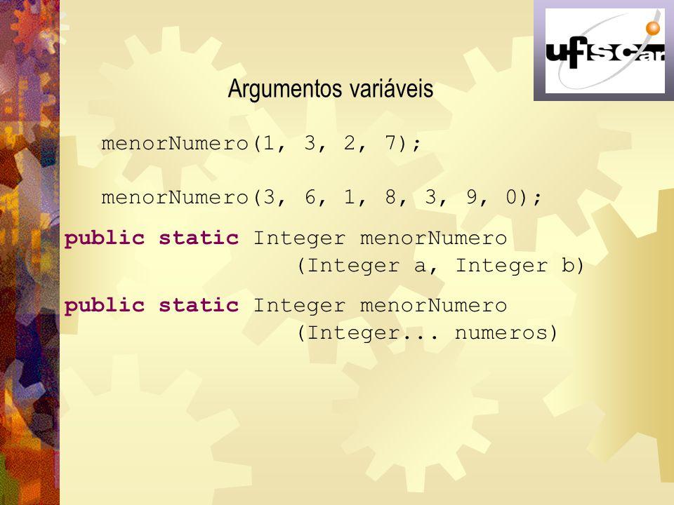 Argumentos variáveis menorNumero(1, 3, 2, 7);