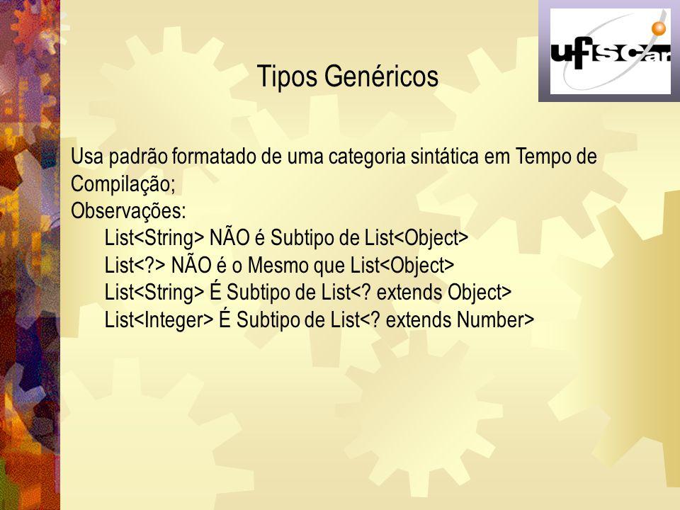 Tipos Genéricos Usa padrão formatado de uma categoria sintática em Tempo de Compilação; Observações: