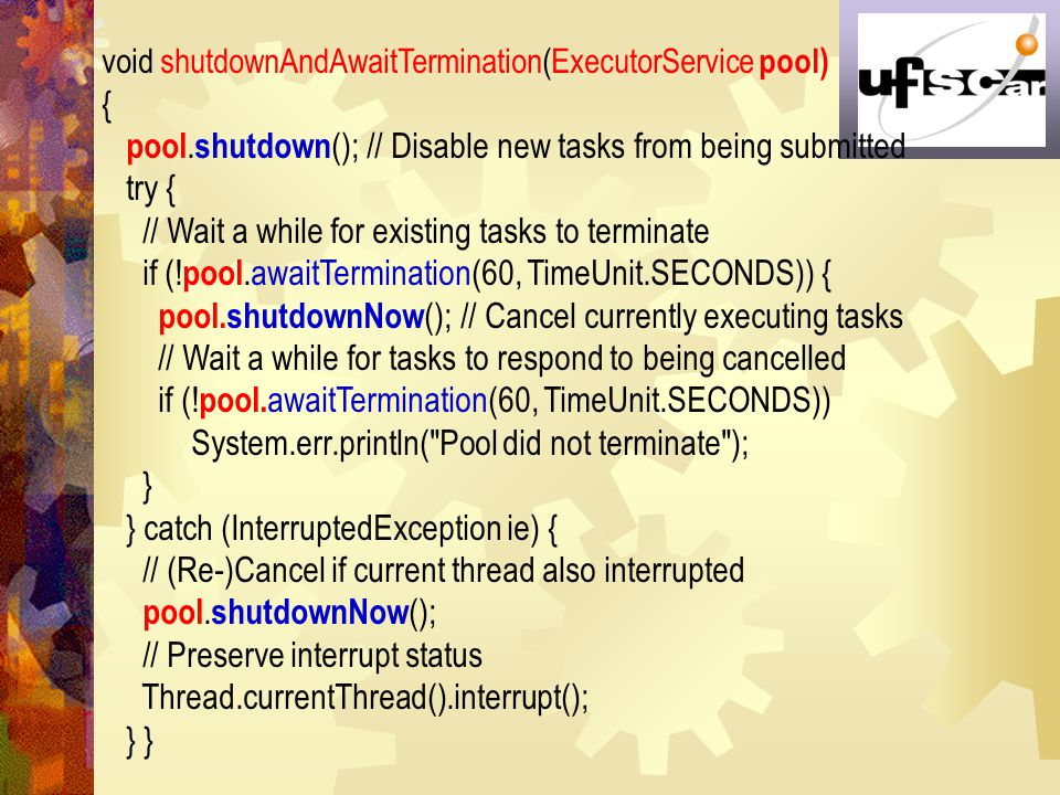 pool.shutdown(); // Disable new tasks from being submitted try {