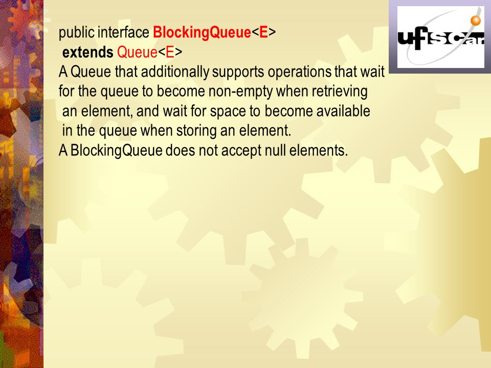 public interface BlockingQueue<E>