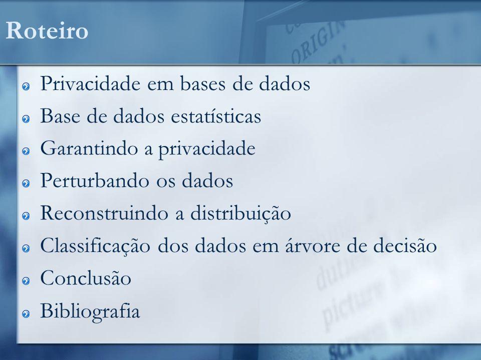 Roteiro Privacidade em bases de dados Base de dados estatísticas