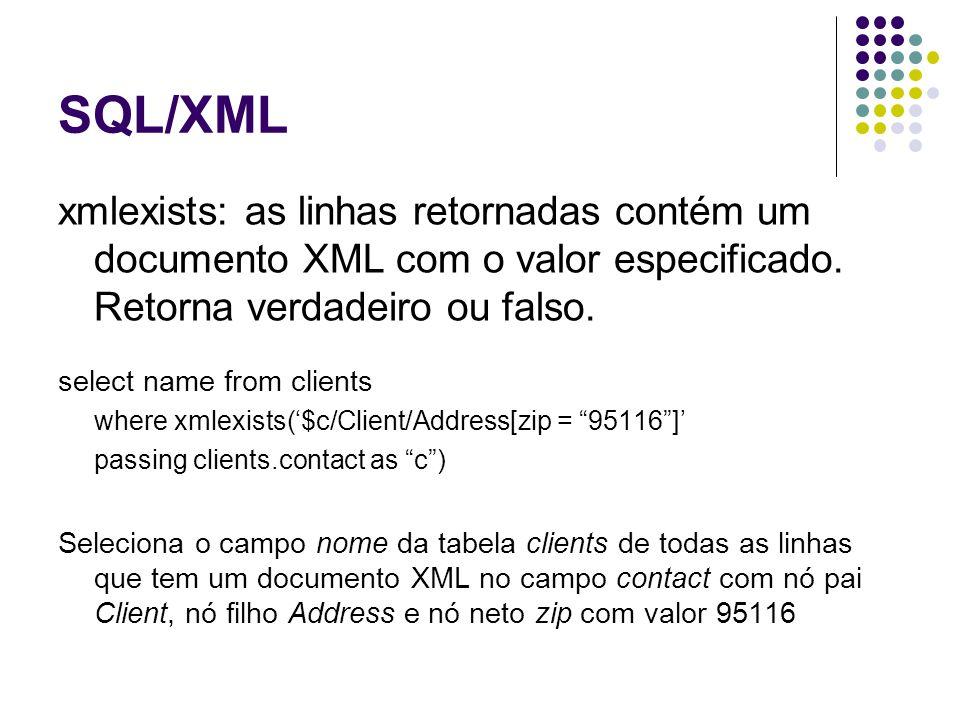 SQL/XML xmlexists: as linhas retornadas contém um documento XML com o valor especificado. Retorna verdadeiro ou falso.