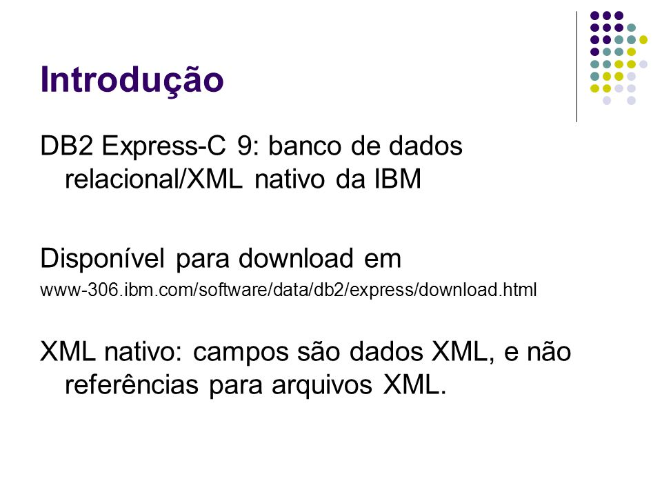 Introdução DB2 Express-C 9: banco de dados relacional/XML nativo da IBM. Disponível para download em.