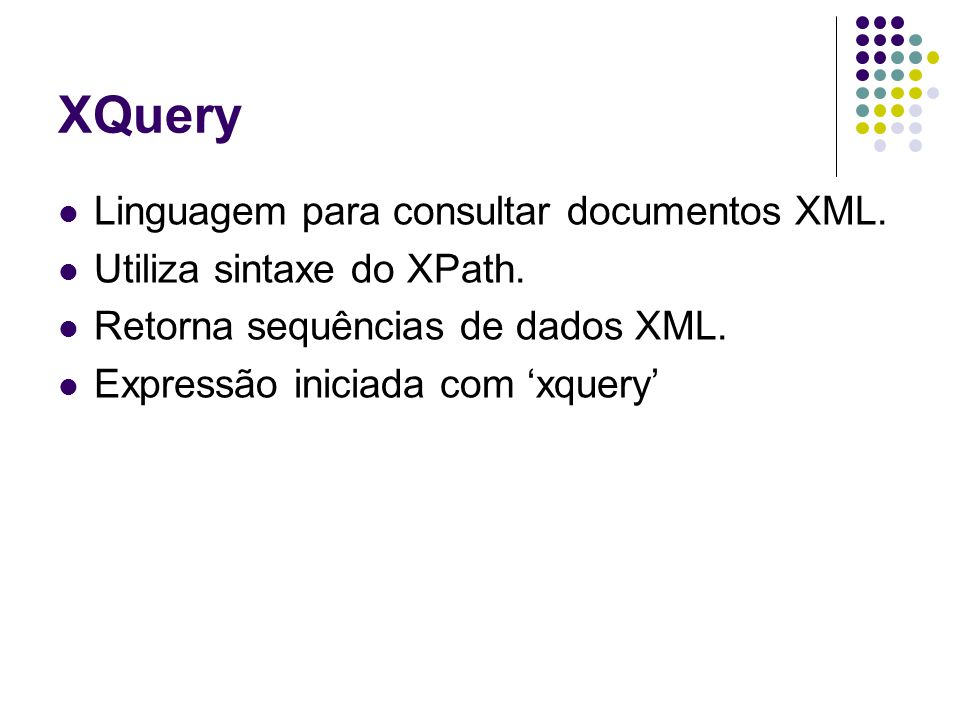 XQuery Linguagem para consultar documentos XML.