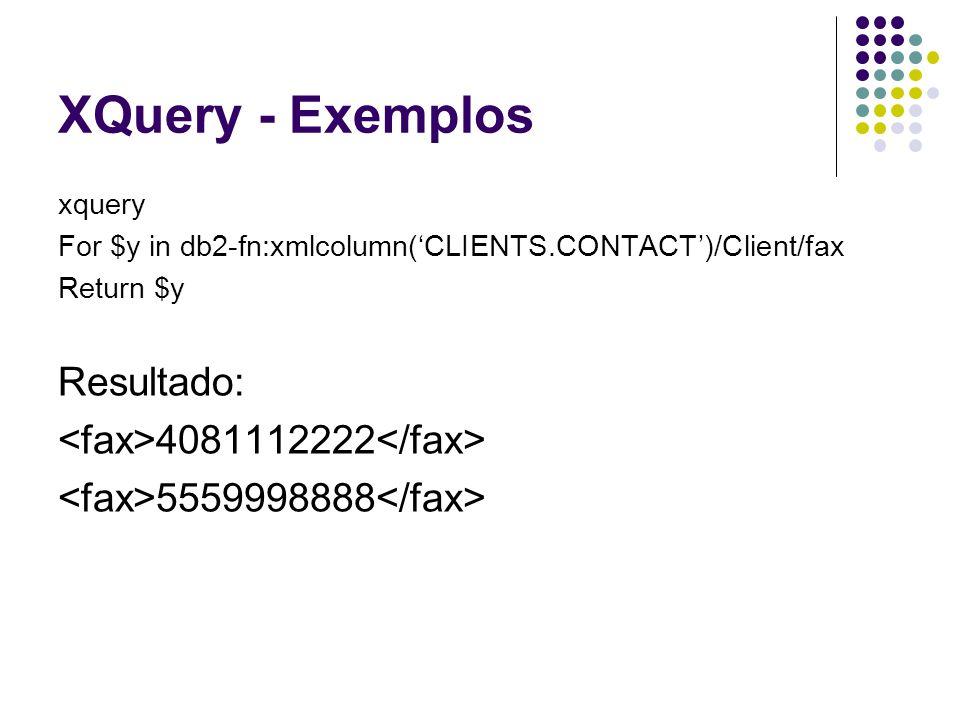 XQuery - Exemplos Resultado: <fax>4081112222</fax>