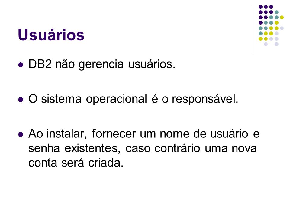 Usuários DB2 não gerencia usuários.