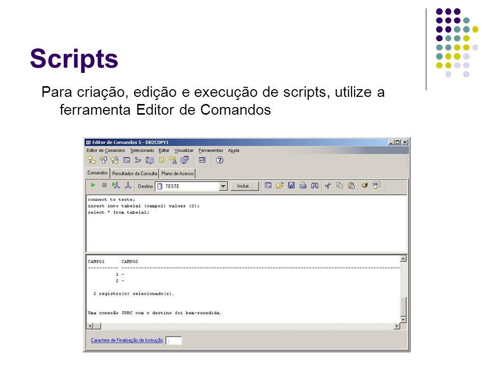 Scripts Para criação, edição e execução de scripts, utilize a ferramenta Editor de Comandos