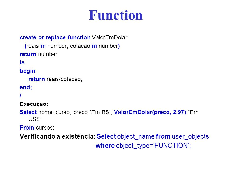 Function create or replace function ValorEmDolar. (reais in number, cotacao in number) return number.