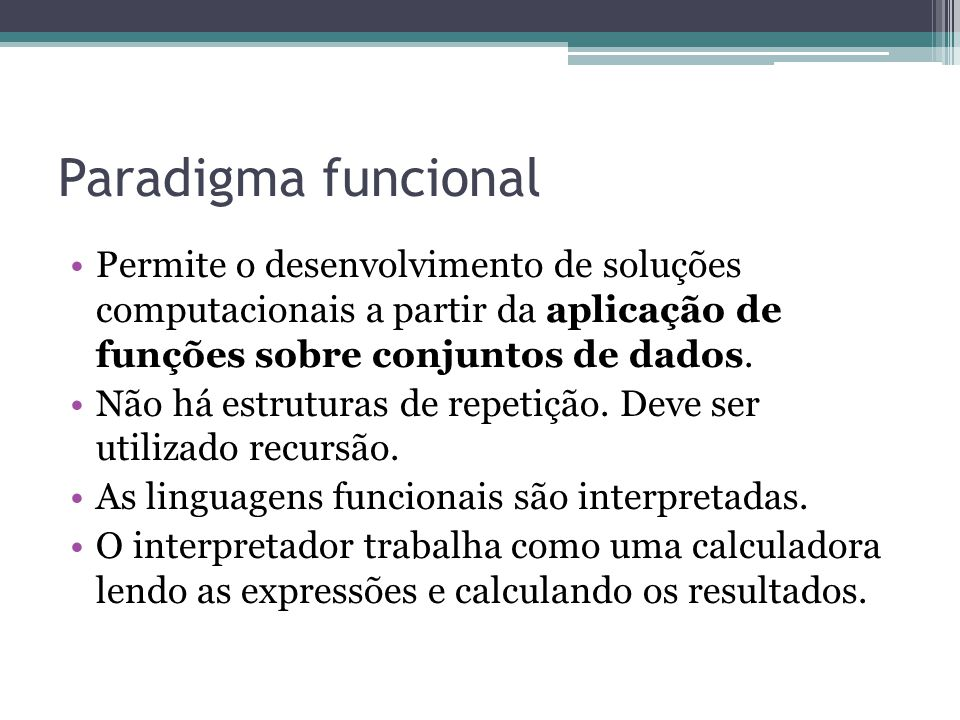 Paradigma funcional Permite o desenvolvimento de soluções computacionais a partir da aplicação de funções sobre conjuntos de dados.