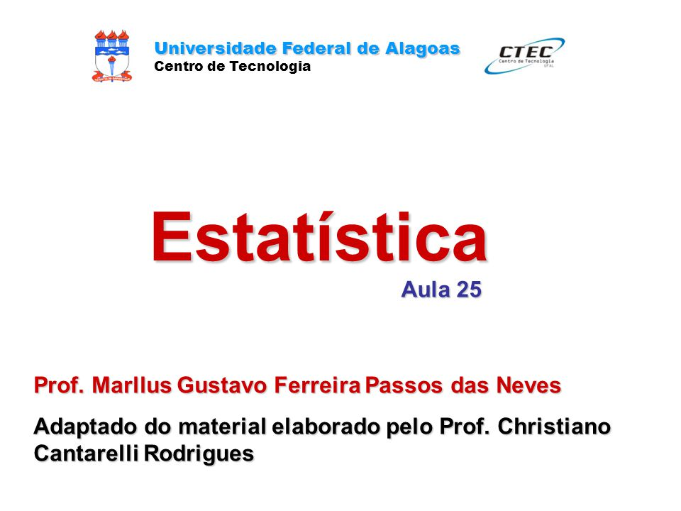 Estatística Aula 25 Prof. Marllus Gustavo Ferreira Passos das Neves
