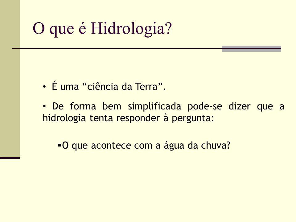 O que é Hidrologia É uma ciência da Terra .