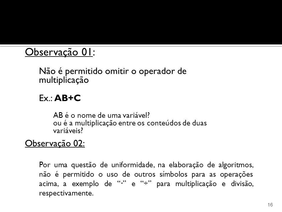 Observação 01: Não é permitido omitir o operador de multiplicação