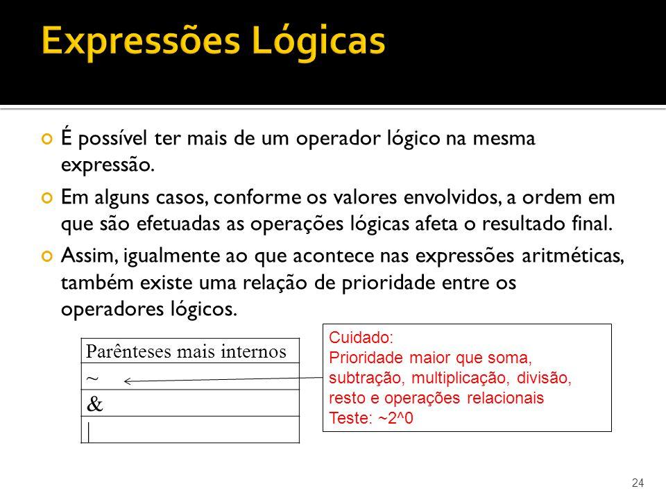 Expressões Lógicas É possível ter mais de um operador lógico na mesma expressão.