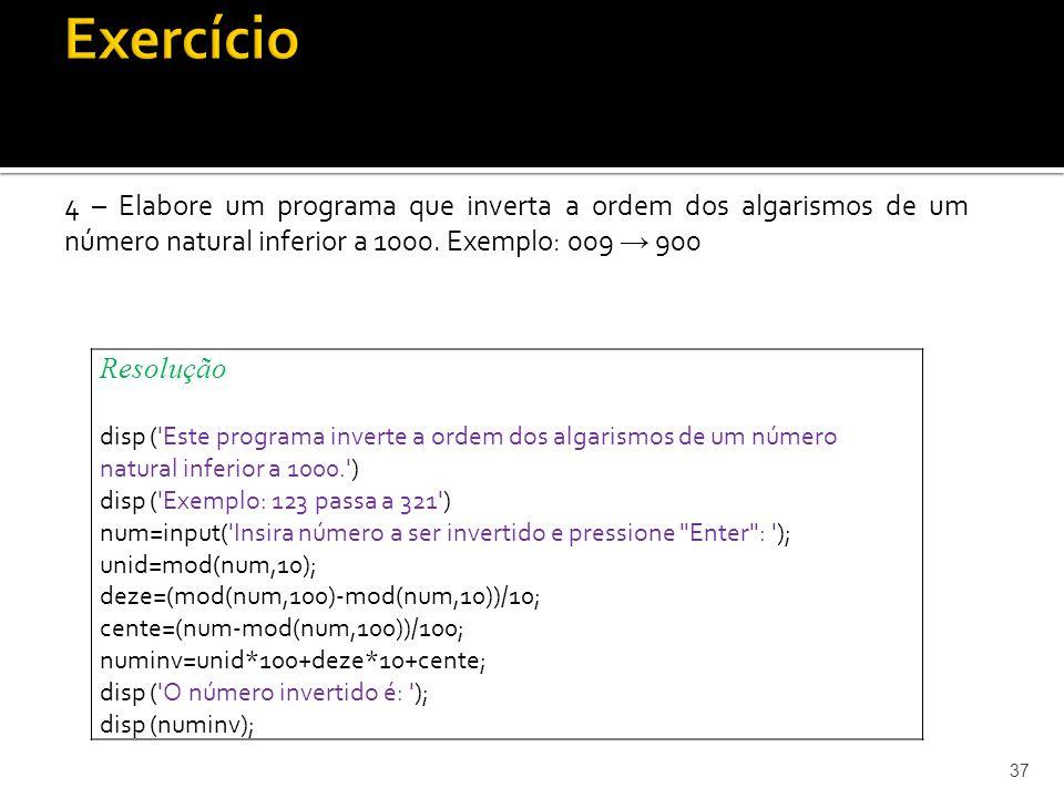 Exercício 4 – Elabore um programa que inverta a ordem dos algarismos de um número natural inferior a 1000. Exemplo: 009 → 900.