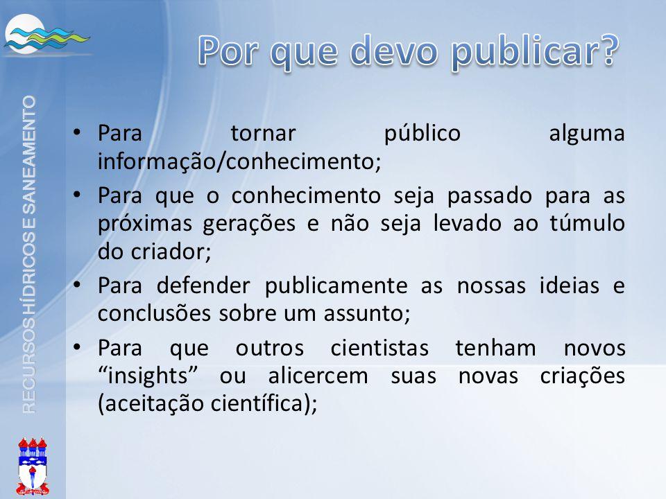 Por que devo publicar Para tornar público alguma informação/conhecimento;