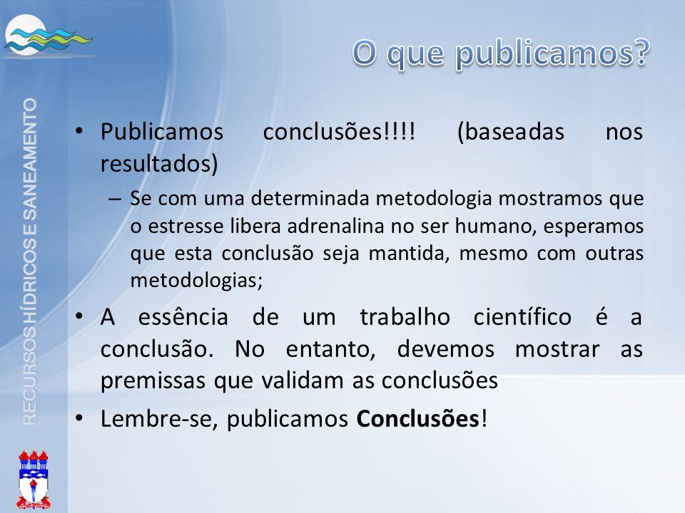 O que publicamos Publicamos conclusões!!!! (baseadas nos resultados)