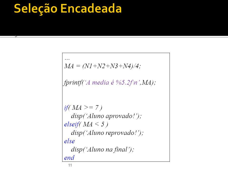 Seleção Encadeada Exemplo: cálculo da média verificando aprovação, reprovação e final. … MA = (N1+N2+N3+N4)/4;