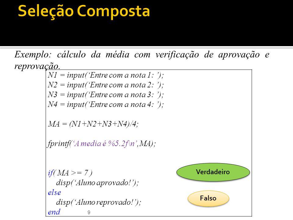 Seleção Composta Exemplo: cálculo da média com verificação de aprovação e reprovação. N1 = input('Entre com a nota 1: ');