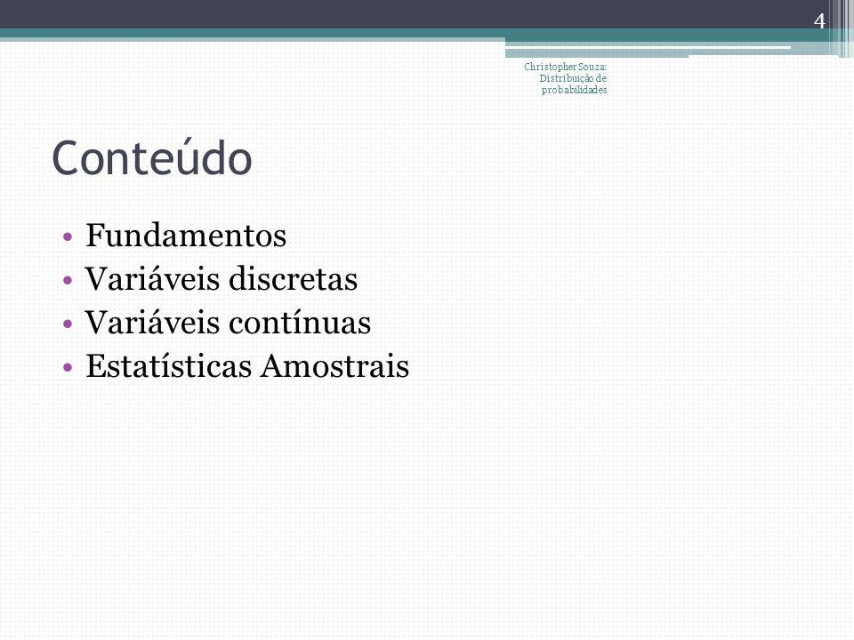 Conteúdo Fundamentos Variáveis discretas Variáveis contínuas