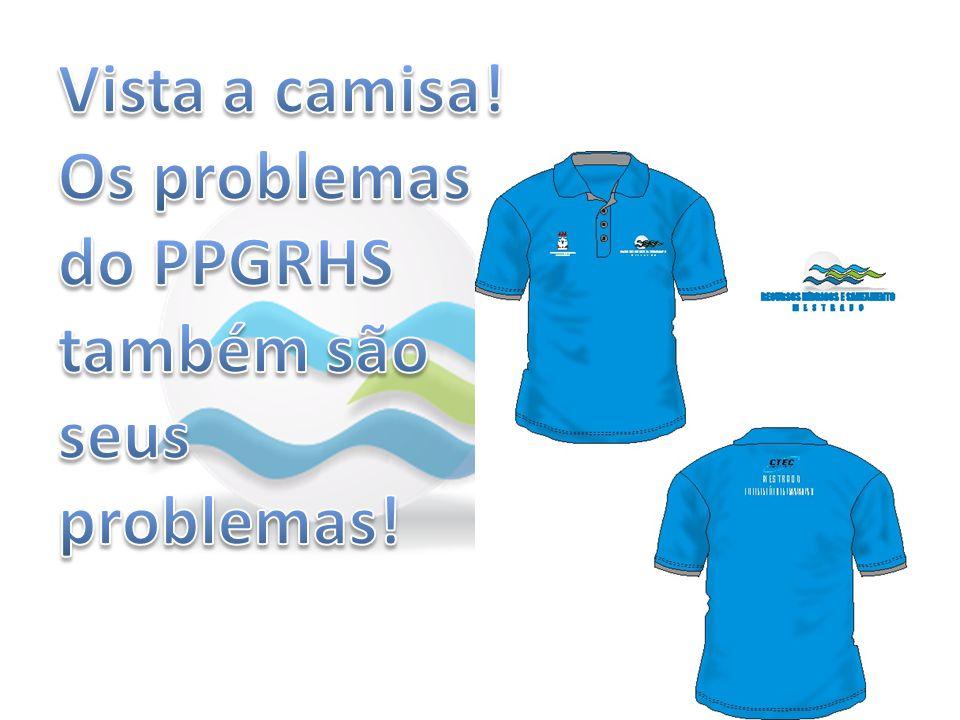 Vista a camisa! Os problemas do PPGRHS também são seus problemas!