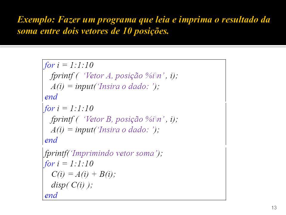 Exemplo: Fazer um programa que leia e imprima o resultado da soma entre dois vetores de 10 posições.