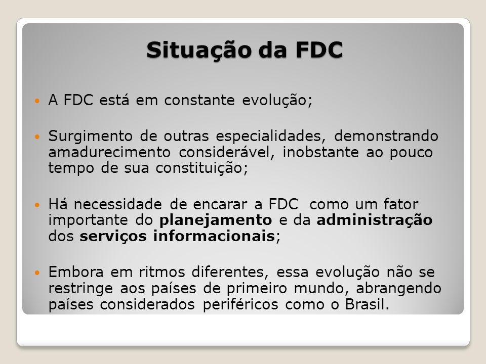 Situação da FDC A FDC está em constante evolução;