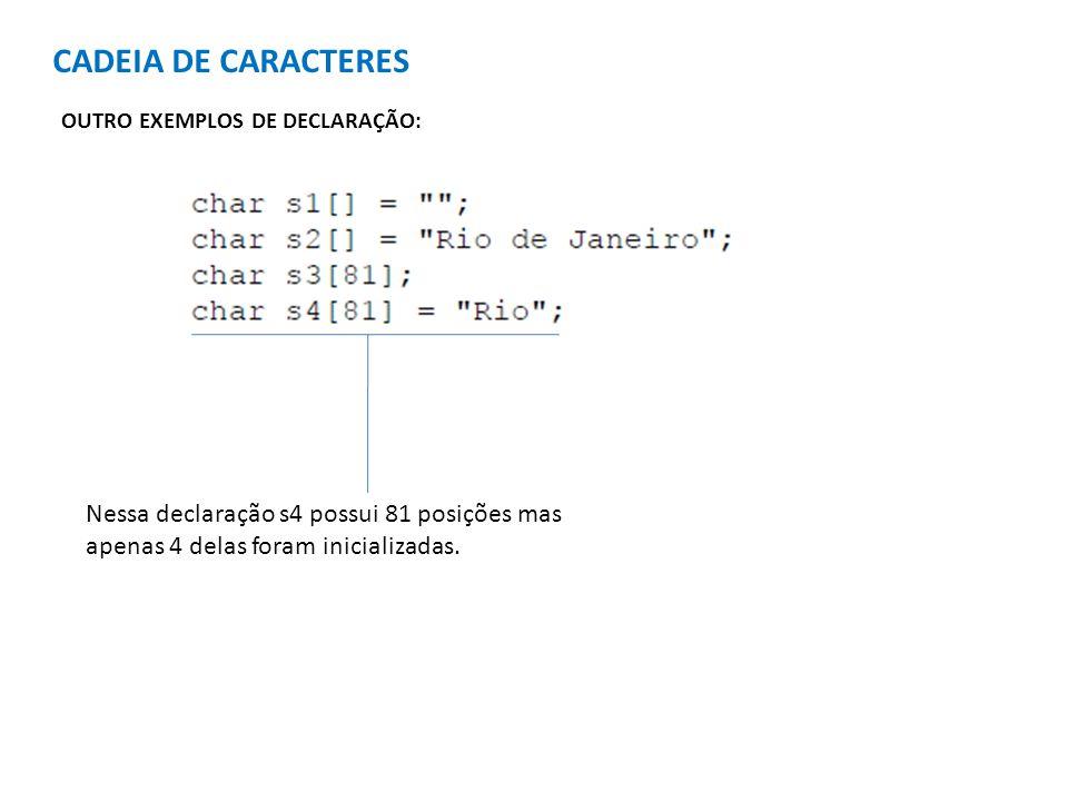 CADEIA DE CARACTERES OUTRO EXEMPLOS DE DECLARAÇÃO: Nessa declaração s4 possui 81 posições mas apenas 4 delas foram inicializadas.